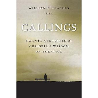 Callings - Twenty Centuries of Christian Wisdom on Vocations by Willia