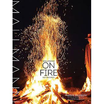 Mallmann on Fire by Francis Mallmann - 9781579655372 Book