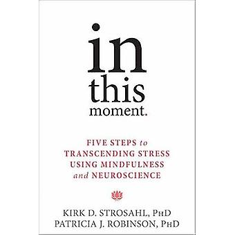 In This Moment - Five Steps to Transcending Stress Using Mindfulness a