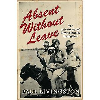 Frånvarande utan ledighet - privata kriga av privata Stanley Livingston ()