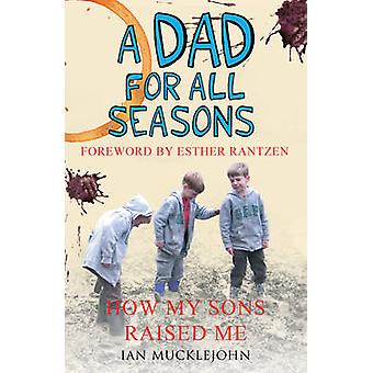 A Dad for All Seasons - How My Sons Raised Me by Ian Mucklejohn - Esth