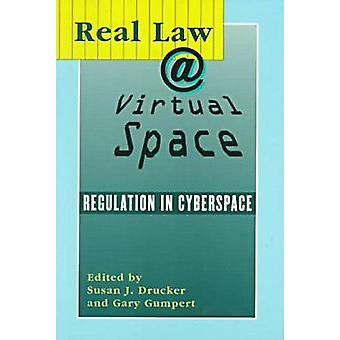 Real Law @ Virtual Space - Communication Regulation in Cyberspace by S