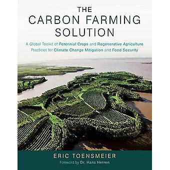 The Carbon Farming Solution - A Global Toolkit of Perennial Crops and
