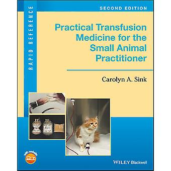 Practical Transfusion Medicine for the Small Animal Practitioner by C
