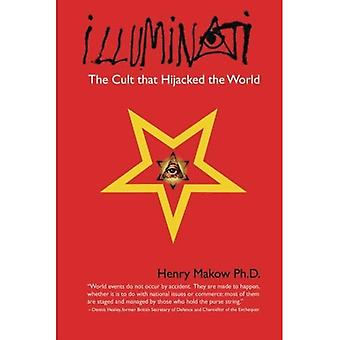 Illuminati: La secta que secuestraron el mundo