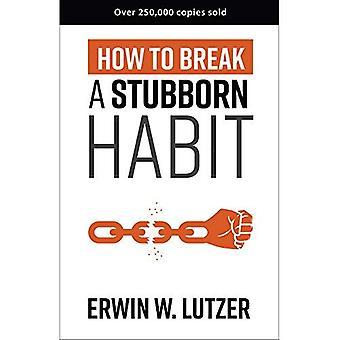 Come rompere l'abitudine testardo