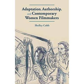 Adaptation Authorship and Contemporary Women Filmmakers by Cobb & Shelley