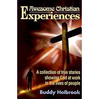Christian incrível experiências de uma coleção de histórias verdadeiras, mostrando Deus trabalhando na vida das pessoas por Holbrook & Buddy
