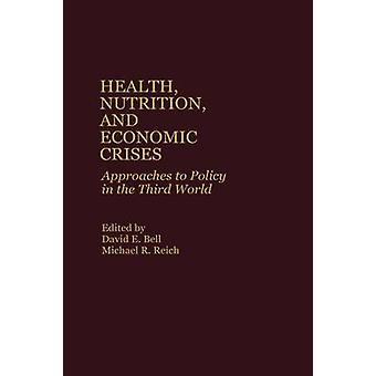 Health Nutrition and Economic Crises Approaches to Policy in the Third World by Bell & David E.