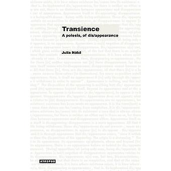 Transience A Poiesis of DisAppearance by Hlzl & Julia