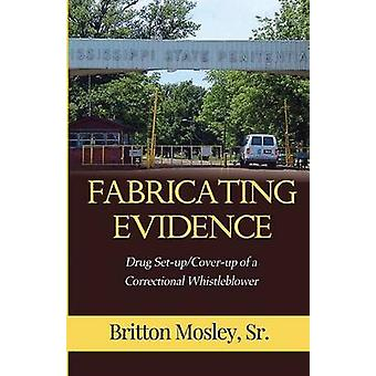 Fabricating Evidence Drug SetupCoverup of a Correctional Whistleblower by Mosley & Sr. & Britton