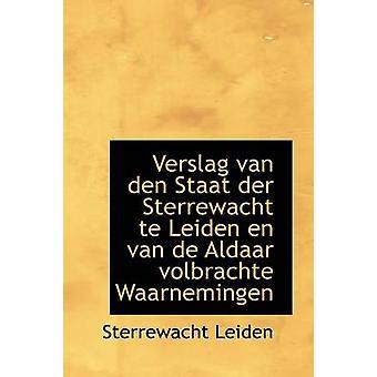 Verslag van den Staat der Sterrewacht te Leiden no van de Aldaar volbrachte Waarnemingen av Leiden & Sterrewacht