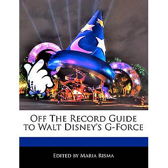 Off The Record Guide to Walt Disneys GForce by Risma & Maria