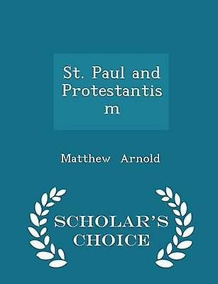 St. Paul and Protestantism  Scholars Choice Edition by Arnold & Matthew