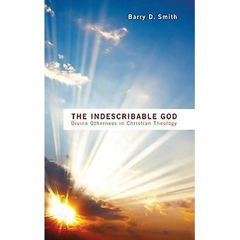The Indescribable God by Smith & Barry D.