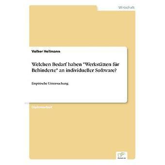 Welchen Bedarf haben Werksttten fr Behinderte an individueller SoftwareEmpirische Untersuchung by Heilmann & Volker