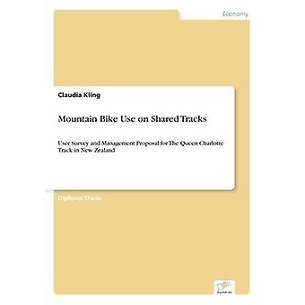 Mountainbike-Einsatz auf Shared TracksUser Survey and Management Proposal for The Queen Charlotte Track in New Zealand von Kling & Claudia