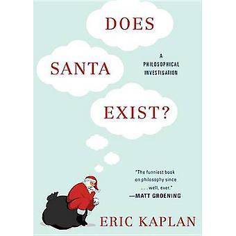 Does Santa Exist? - A Philosophical Investigation by Eric Kaplan - 978