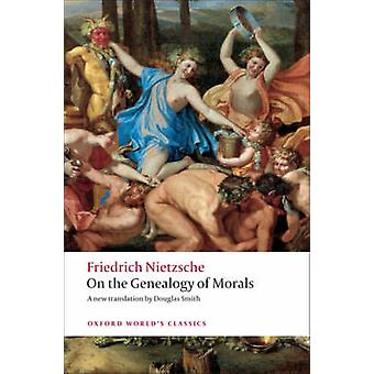 On the Genealogy of Morals - A Polemic. By Way of Clarification and Su