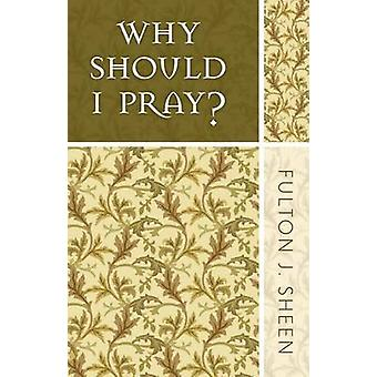 Why Should I Pray? by Fulton Sheen - 9780764816604 Book
