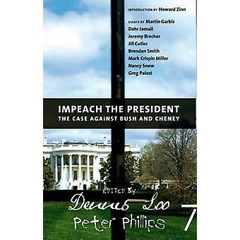 Impeach The President - The Case Against Bush and Cheney by Dennis Loo