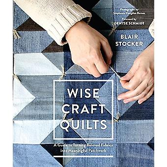 Wise Craft Quilts - A Guide to Turning Beloved Fabrics into Meaningful