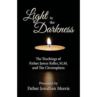 Light in the Darkness - The Teaching of Fr. James Keller - M. M. and t