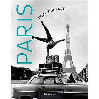 Forever Paris - Timeless Photographs of the City of Lights by Keystone