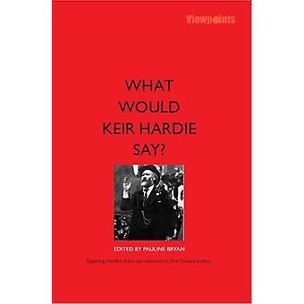 What Would Keir Hardie Say? - Exploring Hardie's Vision and Relevence