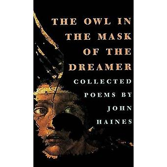 The Owl in the Mask of the Dreamer - Collected Poems (New edition) by