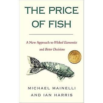 The Price of Fish - A New Approach to Wicked Economics and Better Deci