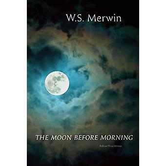The Moon Before Morning by W S Merwin - 9781556594540 Book