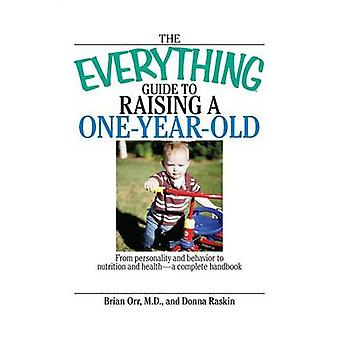 The Everything Guide to Raising a OneYearOld From Personality and Behavior to Nutrition and HealthA Complete Handbook by Orr & Brian