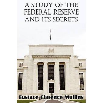 Een studie van de Federal Reserve en zijn geheimen door Mullins & Eustace Clarence