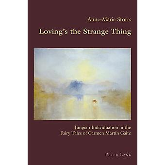 Lovings the Strange Thing  Jungian Individuation in the Fairy Tales of Carmen Martin Gaite by Anne Marie Storrs