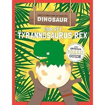 Your Pet Tyrannosaurus Rex by Kirsty Holmes
