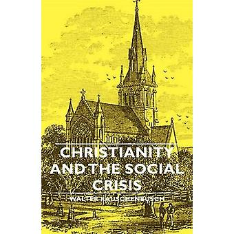 Christianity And The Social Crisis by Rauschenbusch & Walter
