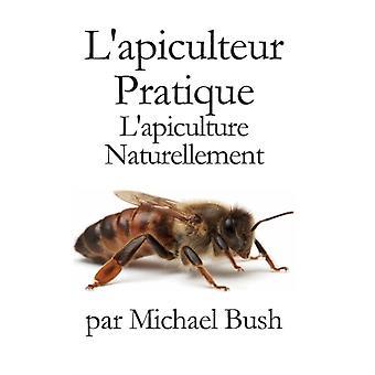 Lapiculteur  Pratique Lapiculture  Naturellement by Bush & Michael