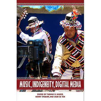 Music Indigeneity Digital Media by Hilder & Thomas R.