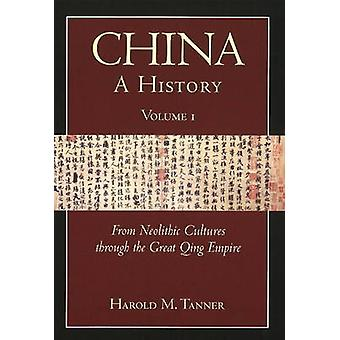 China - A History - From Neolithic Cultures Through the Great Qing Empi