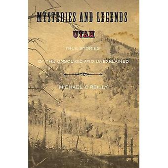 Mysteries and Legends of Utah di Michael Oreilly