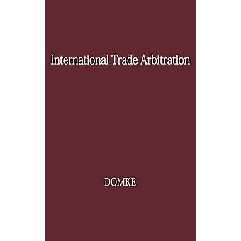 International Trade Arbitration A Road to WorldWide Cooperation by Unknown