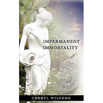 Impermanent Immortality by Wilfong & Cheryl