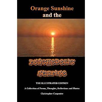Orange Sunshine and the Psychedelic Sunrise  The Illustrated Edition by Carpenter & Christopher