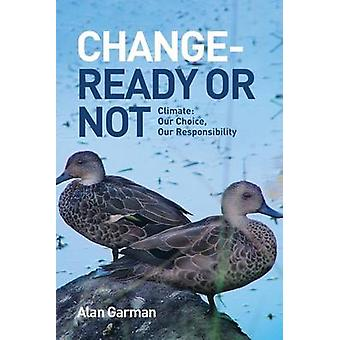 Change  Ready or Not Climate Our Choice Our Responsibility by Garman & Alan