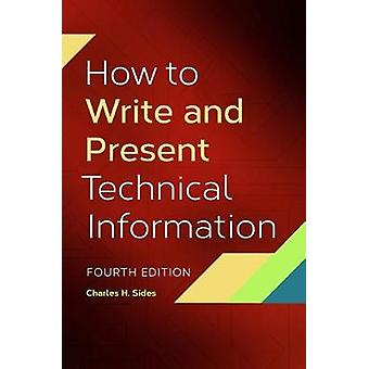 How To Write and Present Technical Information by Sides & Charles