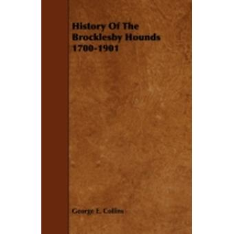 History of the Brocklesby Hounds 17001901 by Collins & George E.