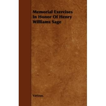 Memorial Exercises in Honor of Henry Williams Sage by Various