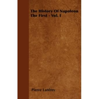 The History Of Napoleon The First  Vol. I by Lanfrey & Pierre