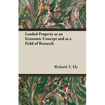 Landed Property as an Economic Concept and as a Field of Research by Ely & Richard T.